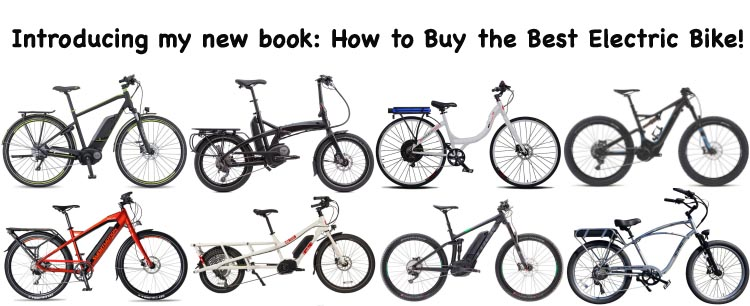 The new edition of my book, How to Buy the Best Electric Bike, is packed with reviews of some of the newest, best quality electric bikes, thanks to my collaboration with two of the greatest ebike reviewers in the world